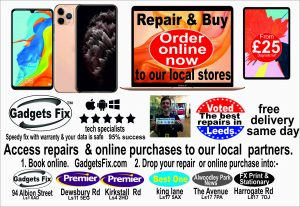 Order online buying & repairing same day, speedy fix. iphones, phone laptops , macbook Tablets, iPads & consoles speedy fix Horsforth, chapel Allerton, Roundhay, Leeds Waterfront, Headingley.Alwoodley, Oakwood, Rodley, Calverley, Pudsey, Meanwood, Holbeck, Kirkstall, Armley, Bramhope, Adel, Cookridge, Moortown, Horsforth,Weetwood, Burley, Seacroft, Harehills, Otley, Shadwell, Wetherby, Harrogate, Bramley, Woodhouse, rawdon, Leeds city centre, farsley, whinmoor, harewood, cross gates, scarcroft,rawdon,guisley Woodhouse, Leeds university, Beckit universty, NHS hospital & Military